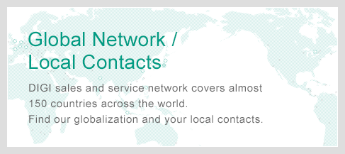 Global Network / Local contacts DIGI sales and service network covers almost 150 countries across the world. Find our globalization and your local contacts.
